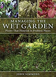 Managing the Wet Garden: Plants That Flourish in Problem Places by John Simmons (2008-11-12)
