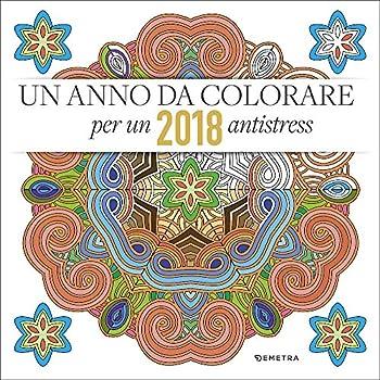 Calendario 2018. Un Anno Da Colorare