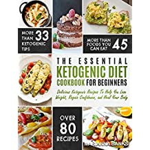 Ketogenic Diet: The Essential Ketogenic Diet Cookbook For Beginners – Delicious Ketogenic Recipes To Help You Lose Weight, Regain Confidence, and Heal Your Body (Ketogenic Cleanse) (English Edition)