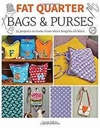 Fat Quarter: Bags & Purses: 25 Projects to Make from Short Lengths of Fabric (Fat Quarter)