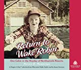 Return to Wake Robin: One Cabin in the Heyday of Northwoods Resorts by Marnie O. Mamminga (2013-08-15)