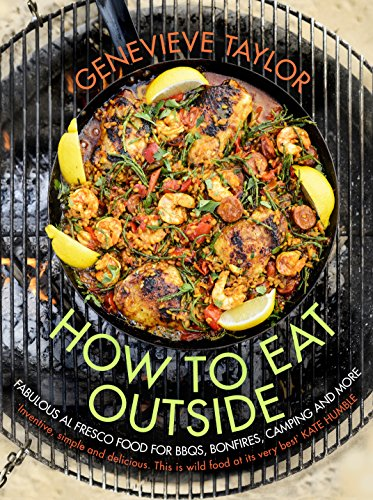 How To Eat Outside: Fabulous Al Fresco Food for BBQs, Bonfires, Camping and More (English Edition) (Alfresco Grill)