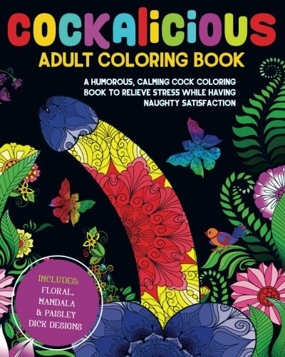 Cockalicious Adult Coloring Book: A Humorous, Calming Cock Coloring Book to Relieve Stress While Having Naughty Satisfaction: Includes Floral, Mandala and Paisley Dick Designs por Coloring Book Cafe