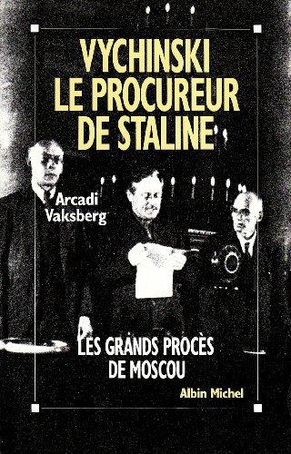 Vychinski, le procureur de Staline : Les grands procs de Moscou