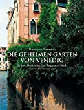 Die geheimen Gärten von Venedig: Grüne Oasen in der Lagunen-Stadt - Mariagrazia Dammicco