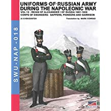 Uniforms of Russian army during the Napoleonic war vol.13: Corps of Engineers: sappers, Pioneers and garrison (Soldiers, Weapons & Uniforms NAP)