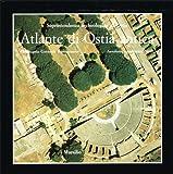 Atlante di Ostia antica. La forma della città antica in scala 1:500 nel fotopiano e nella carta numerica