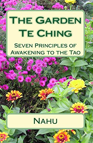 The Garden Te Ching: Seven Principles of Awakening to the Tao (Tao Garden)