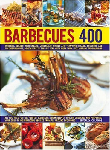 Barbecues 400: Burgers, Kebabs, Fish Steaks, Vegetarian Dishes, Side Salads, Dips, Accompaniments and Desserts, Demonstrated Step-by-step with More Than 1500 Vibrant Photographs by Beverley Jollands (30-Oct-2009) Hardcover
