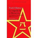 La tragedia de la liberación: Una historia de la revolución china (1945-1957): 392 (El Acantilado)