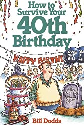 How to Survive Your 40th Birthday by Bill Dodds (2013-08-01)