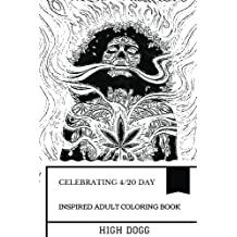 Celebrating 4/20 Day Inspired Adult Coloring Book: Color Only High! Cannabis and Weed Celebration, Chill and Nevermind  Inspired Adult Coloring Book (4/20 Day Inspired Books)