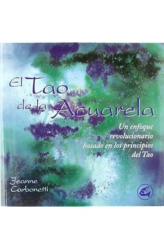 Tao De La Acuarela, El: Un Enfoque Revolucionario Basado En Los Principios Del Tao