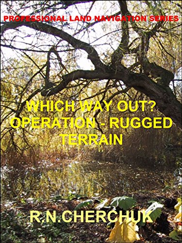 WHICH WAY OUT? - Operation Rugged Terrain (Professional Land Navigation Series - Module 16a) (English Edition) Navigation Modul
