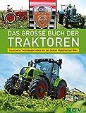 Das große Buch der Traktoren: Illustrierte Technikgeschichte mit den besten Modellen der Welt