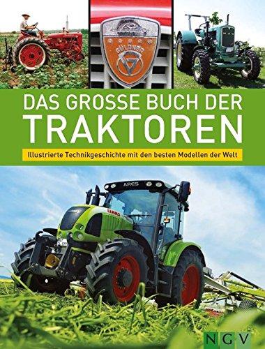Preisvergleich Produktbild Das große Buch der Traktoren: Illustrierte Technikgeschichte mit den besten Modellen der Welt