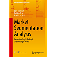 Market Segmentation Analysis: Understanding It, Doing It, and Making It Useful (Management for Professionals) (English…