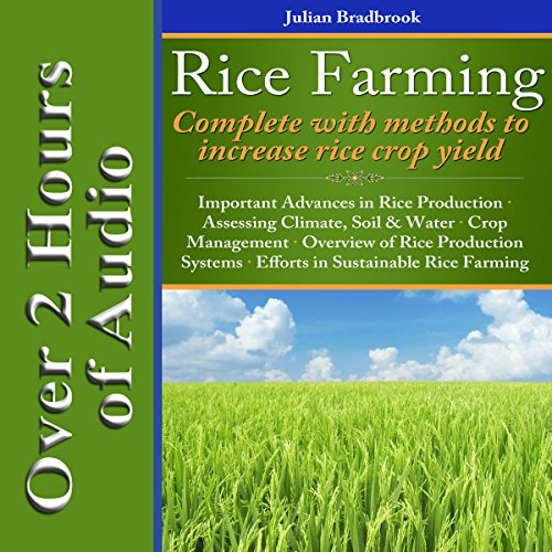 Rice Farming: Complete with Methods to Increase Rice Crop Yield - Julian Bradbrook - Unabridged