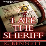 I Ate the Sheriff: Mallory Caine Zombie at Law, Book 3