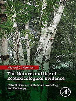 The Nature And Use Of Ecotoxicological Evidence: Natural Science, Statistics, Psychology, And Sociology por Michael C. Newman epub