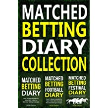 Matched Betting Diary Collection: Matched Betting Diary, Football Diary and Festival Diary