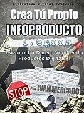 Crea Tu Propio Infoproducto- Fase Ebook (Crea Tu Propio Infoproducto Millonario nº 1)