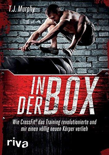 In der Box: Wie CrossFit® das Training revolutionierte und mir einen völlig neuen Körper verlieh (Buch-boxen)