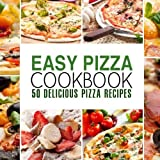 Easy Pizza Cookbook: 50 Delicious Pizza Recipes by BookSumo Press (2016-05-31)