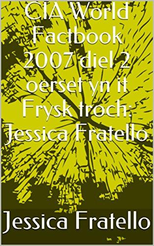 CIA World Factbook 2007 diel 2 oerset yn it Frysk troch: Jessica Fratello (Frisian Edition) por Jessica Fratello