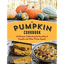 The Pumpkin Cookbook: 139 Recipes Celebrating the Versatility of Pumpkin and Other Winter Squash