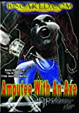 AMPUTEE WITH AN AXE - AMPUTEE WITH AN AXE (1 DVD)