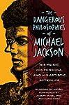 The Dangerous Philosophies of Michael...