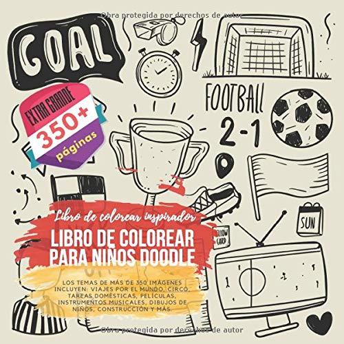 Libro de colorear para niños Doodle. Libro de colorear inspirador. Los temas de más de 350 imágenes incluyen: viajes por el mundo, circo, tareas ... dibujos de niños, construcción y más. (Libros De Construccion Para Ninos)
