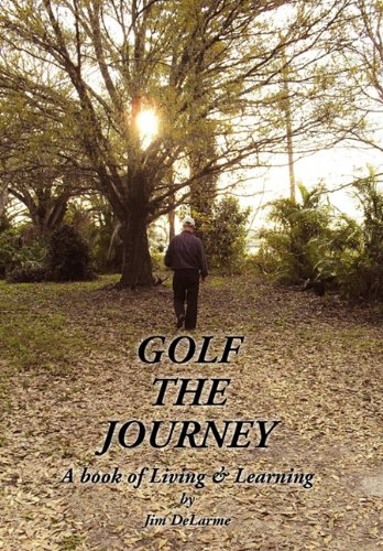 GOLF THE JOURNEY por Jim DeLarme