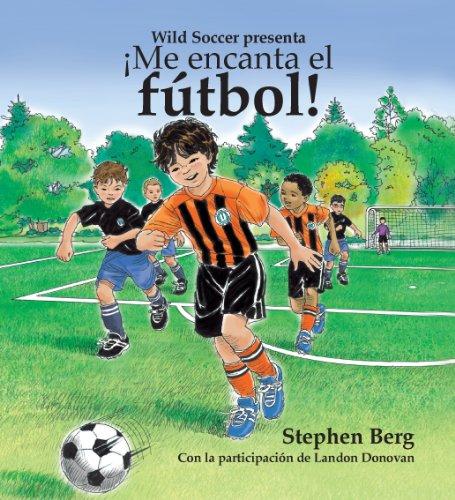 ¡Me encanta el fútbol! Con la participación de Landon Donovan / I Love Soccer! Featuring Landon Donovan (Spanish Edition)