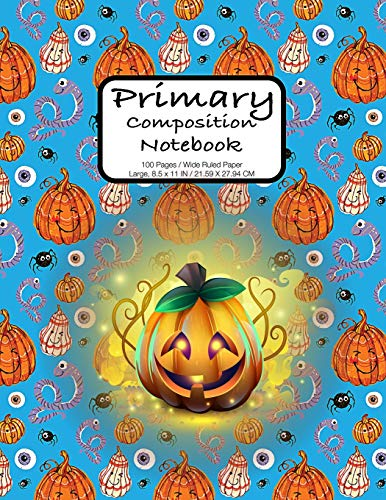 Primary Composition Notebook: Halloween Pumpkin Party Notebook 100 Pages  Extra Large, 8.5 x 11 in. Wide Ruled for Kids Grades K-2, Early Learners