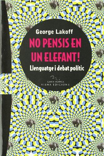No pensis en un elefant!: Llenguatge i debat polític (Carta blanca)