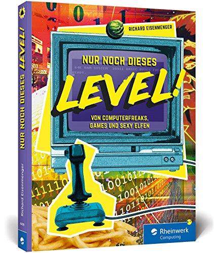 Nur noch dieses Level!: Retrogames und Computergeschichten aus den 80er- und 90er-Jahren. Ein Lesespaß für alle Geeks und Gamer! (Pc-nintendo-spiele)
