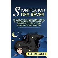 Signification des rêves : Le guide ultime pour comprendre la signification de vos rêves et l'interprétation de leurs…