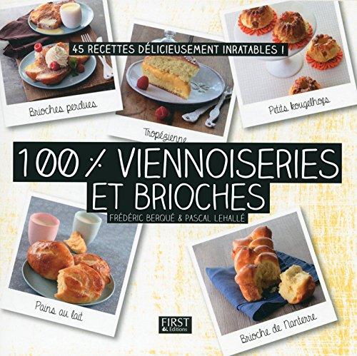100 % viennoiseries et brioches par Frédéric Berqué, Pascal Lehalle, Johan Attali