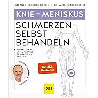 Knie - Meniskusschmerzen selbst behandeln: Bei Meniskusschaden, Knie-/Gonarthrose, Bänderverletzung, Bakerzyste (GU…