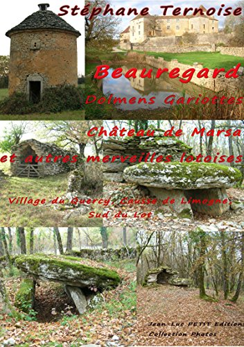 Beauregard, Dolmens Gariottes Château de Marsa et autres merveilles lotoises: Village du Quercy, Causse de Limogne, Sud du Lot (Photos) par Stéphane Ternoise