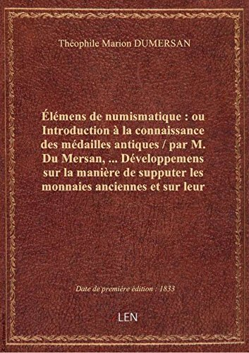 Élémens de numismatique : ou Introduction à la connaissance des médailles antiques / par M. Du Mersa par Théophile Marion DUM