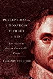 Perceptions of a Monarchy without a King: Reactions to Oliver Cromwell