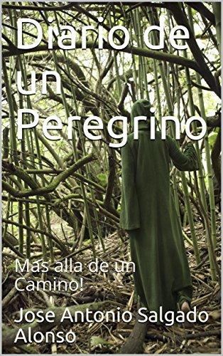Diario de un Peregrino: Mas alla de un Camino! por Jose Antonio Salgado Alonso
