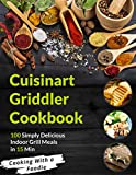 The Cuisinart Griddler Cookbook: 100 Simply Delicious Indoor Grill Meals in 15 Min (For the Cuisinart Griddler and other