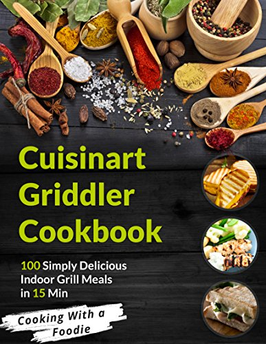 er Cookbook: 100 Simply Delicious Indoor Grill Meals in 15 Min (For the Cuisinart Griddler and other indoor grills) (Indoor Grilling Series Book 1) (English Edition) ()