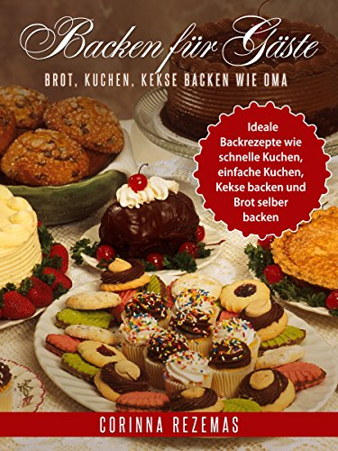 Backen Fur Gaste Brot Kuchen Kekse Backen Wie Oma Ideale