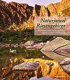 Naturjuwel Riesengebirge: Geschichte und Geschichten eines sagenumwobenen H?henzugs