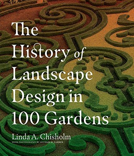 The History of Landscape Design in 100 Gardens por Linda A. Chisholm